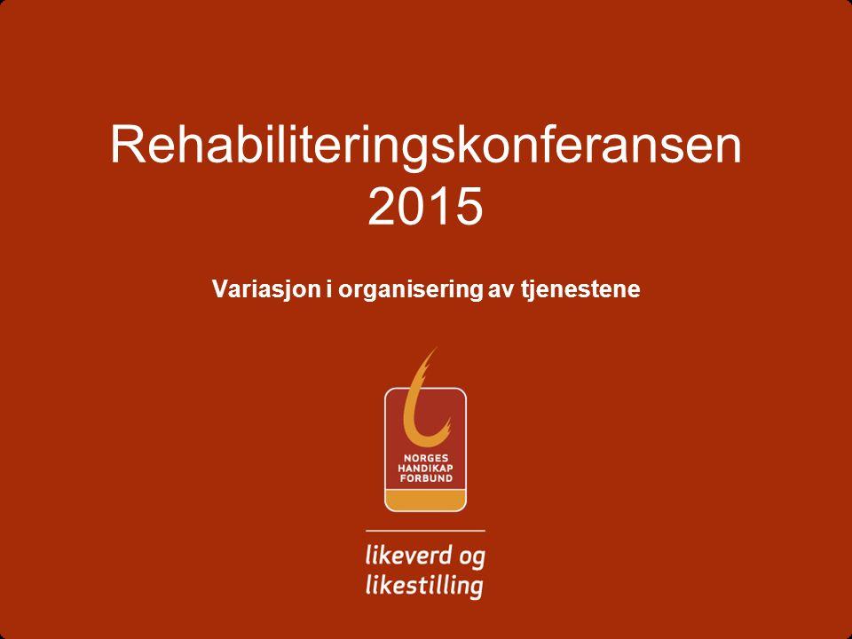 Rehabiliteringskonferansen 2015 Variasjon i organisering av tjenestene