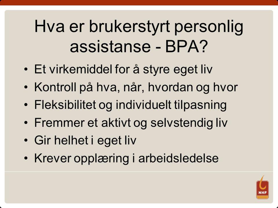 Hva er brukerstyrt personlig assistanse - BPA? Et virkemiddel for å styre eget liv Kontroll på hva, når, hvordan og hvor Fleksibilitet og individuelt