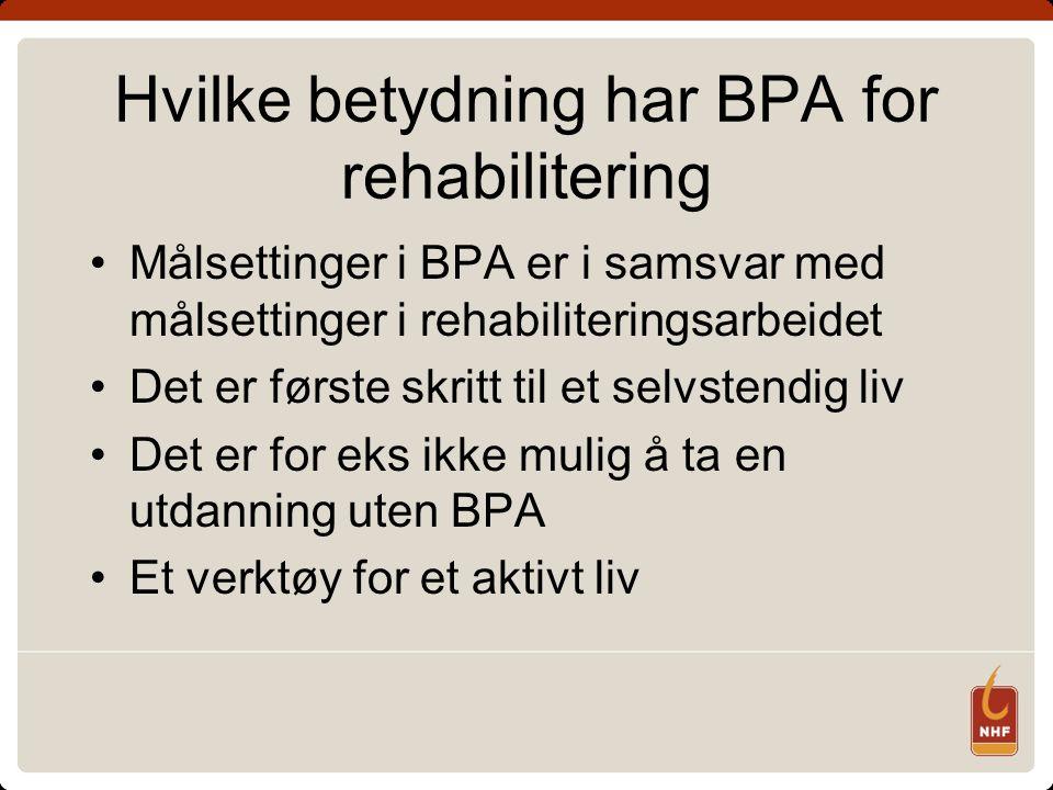 Hvilke betydning har BPA for rehabilitering Målsettinger i BPA er i samsvar med målsettinger i rehabiliteringsarbeidet Det er første skritt til et selvstendig liv Det er for eks ikke mulig å ta en utdanning uten BPA Et verktøy for et aktivt liv