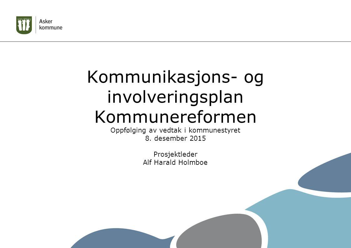 Kommunikasjons- og involveringsplan Kommunereformen Oppfølging av vedtak i kommunestyret 8. desember 2015 Prosjektleder Alf Harald Holmboe