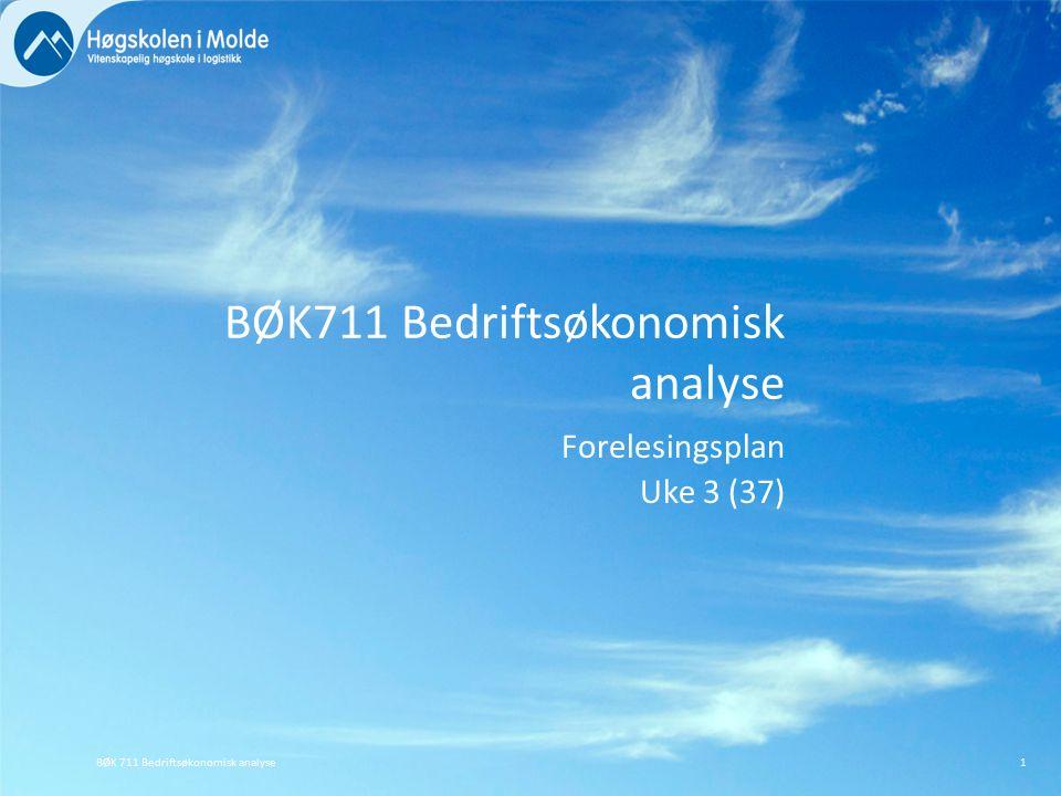 BØK711 Bedriftsøkonomisk analyse Forelesingsplan Uke 3 (37) BØK 711 Bedriftsøkonomisk analyse1