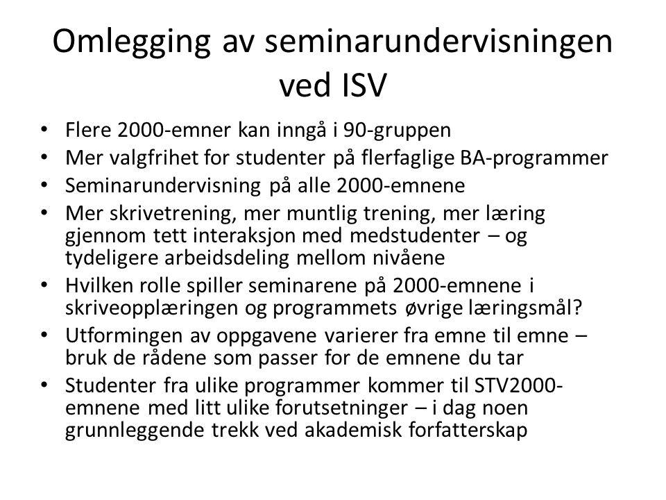 Omlegging av seminarundervisningen ved ISV Flere 2000-emner kan inngå i 90-gruppen Mer valgfrihet for studenter på flerfaglige BA-programmer Seminarun