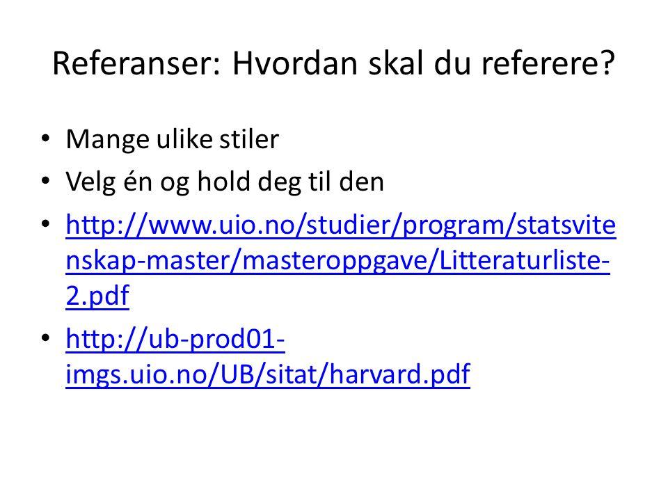 Referanser: Hvordan skal du referere? Mange ulike stiler Velg én og hold deg til den http://www.uio.no/studier/program/statsvite nskap-master/masterop