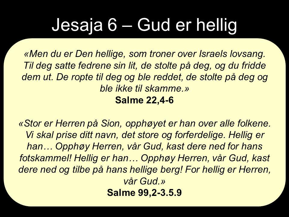 Jesaja 6 – Gud er hellig «Men du er Den hellige, som troner over Israels lovsang.