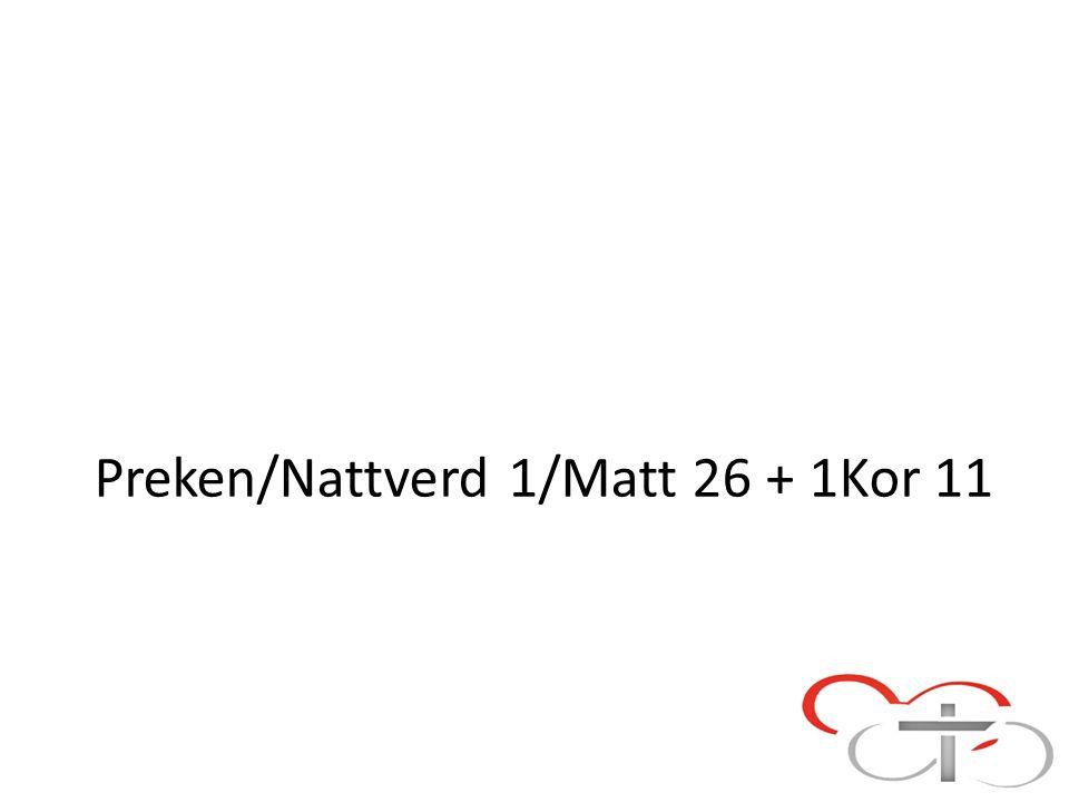 Preken/Nattverd 1/Matt 26 + 1Kor 11