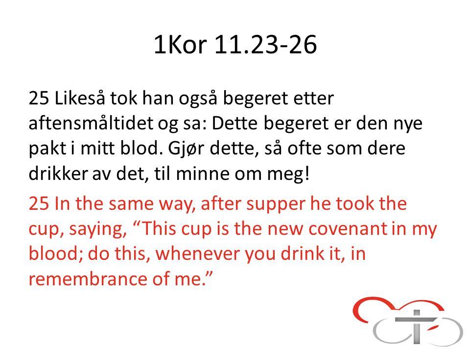 1Kor 11.23-26 25 Likeså tok han også begeret etter aftensmåltidet og sa: Dette begeret er den nye pakt i mitt blod.
