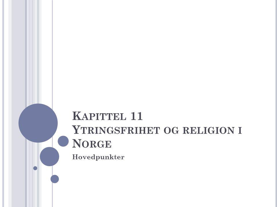K APITTEL 11 Y TRINGSFRIHET OG RELIGION I N ORGE Hovedpunkter