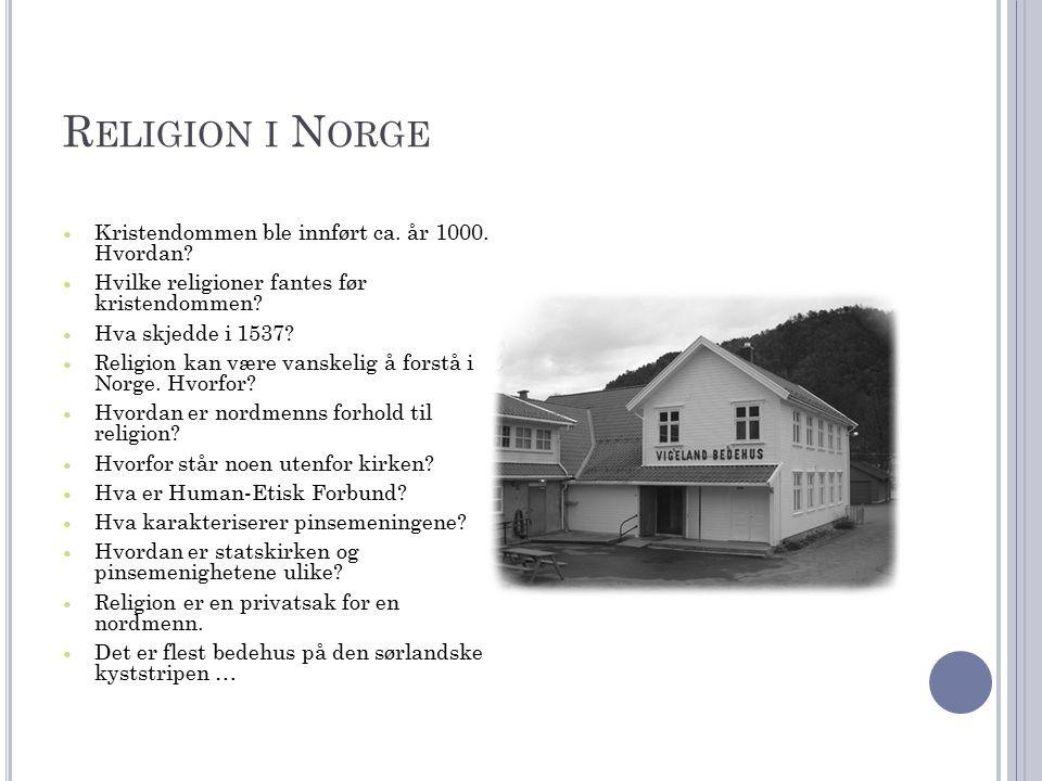 R ELIGION I N ORGE Kristendommen ble innført ca. år 1000.