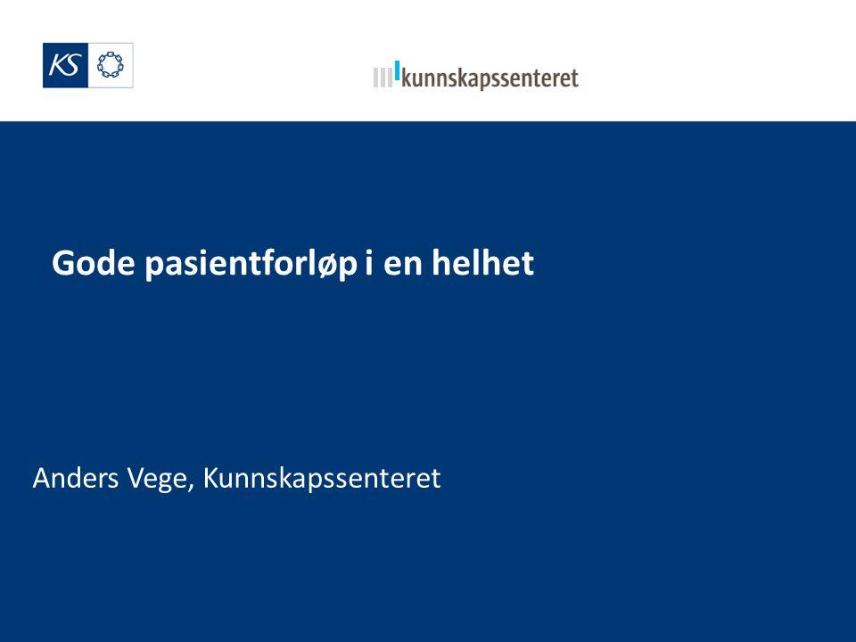 Gode pasientforløp i en helhet Anders Vege, Kunnskapssenteret