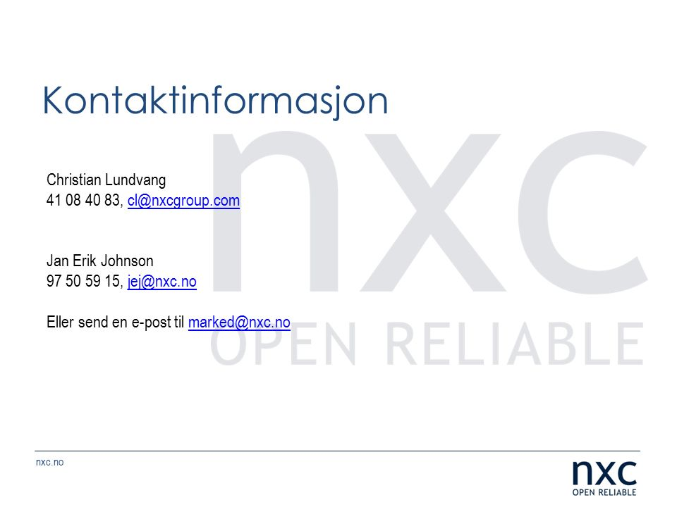 nxc.no Christian Lundvang 41 08 40 83, cl@nxcgroup.comcl@nxcgroup.com Jan Erik Johnson 97 50 59 15, jej@nxc.nojej@nxc.no Eller send en e-post til marked@nxc.nomarked@nxc.no Kontaktinformasjon