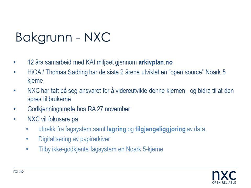 nxc.no 12 års samarbeid med KAI miljøet gjennom arkivplan.no HiOA / Thomas Sødring har de siste 2 årene utviklet en open source Noark 5 kjerne NXC har tatt på seg ansvaret for å videreutvikle denne kjernen, og bidra til at den spres til brukerne Godkjenningsmøte hos RA 27 november NXC vil fokusere på uttrekk fra fagsystem samt lagring og tilgjengeliggjøring av data.