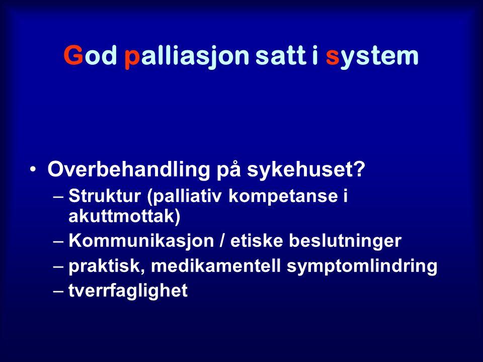 God palliasjon satt i system Overbehandling på sykehuset.