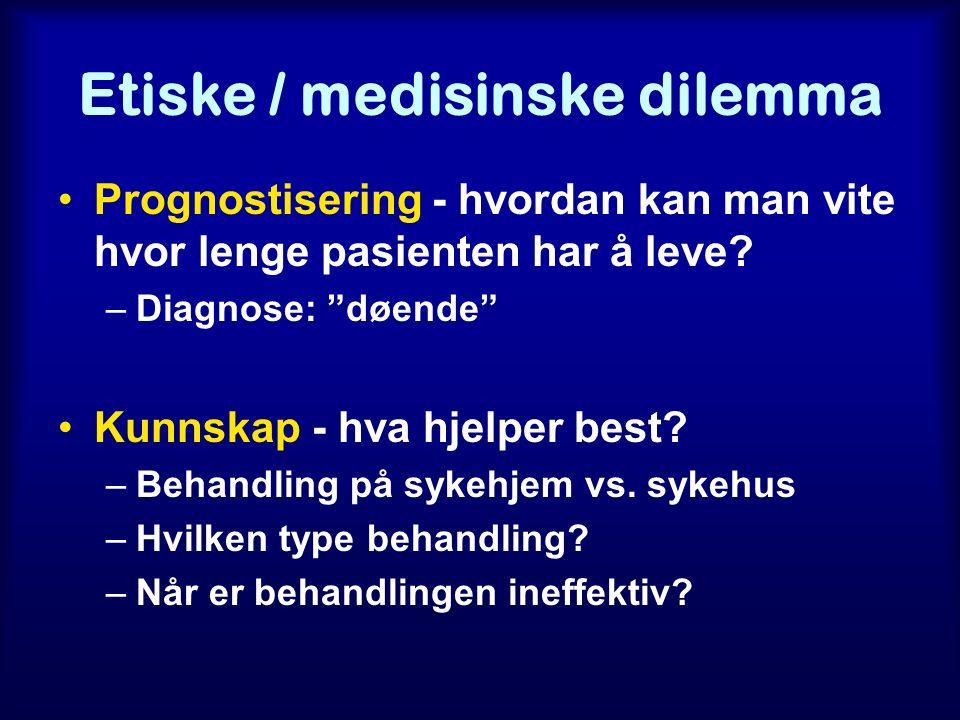 Etiske / medisinske dilemma Prognostisering - hvordan kan man vite hvor lenge pasienten har å leve.