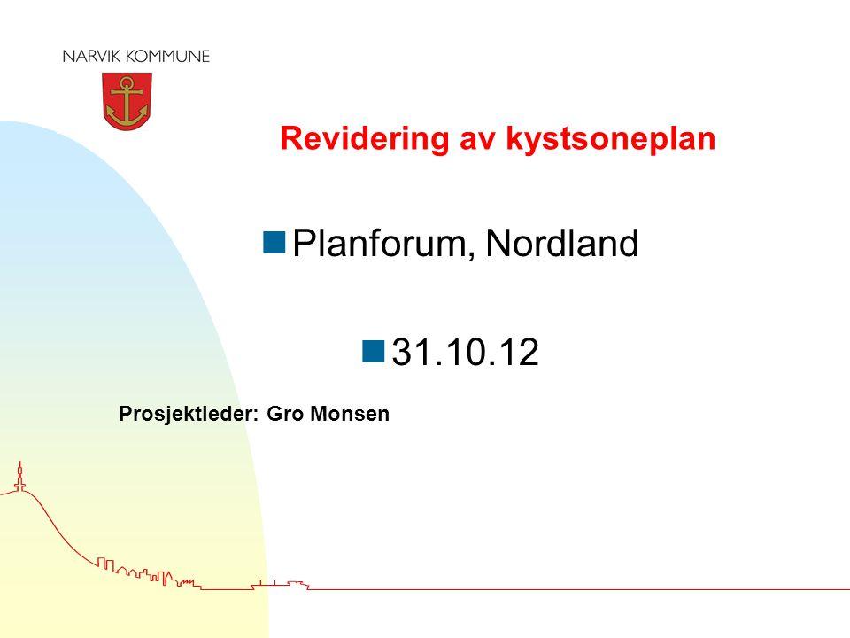 Revidering av kystsoneplan nPlanforum, Nordland n31.10.12 Prosjektleder: Gro Monsen
