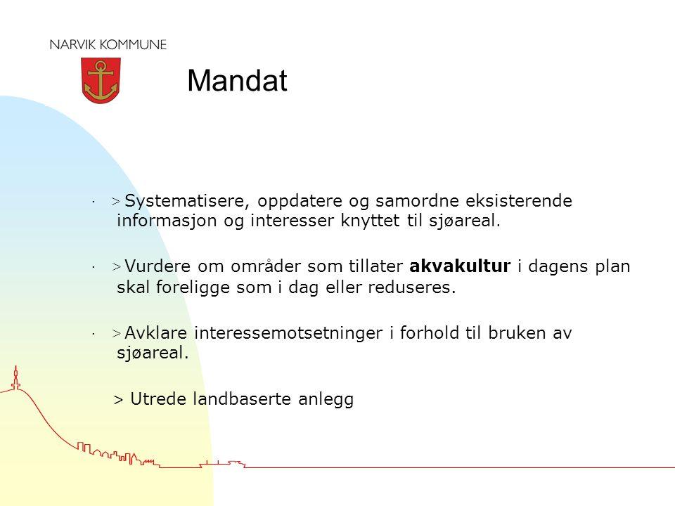 Mandat · > Systematisere, oppdatere og samordne eksisterende informasjon og interesser knyttet til sj ø areal. · > Vurdere om omr å der som tillater a