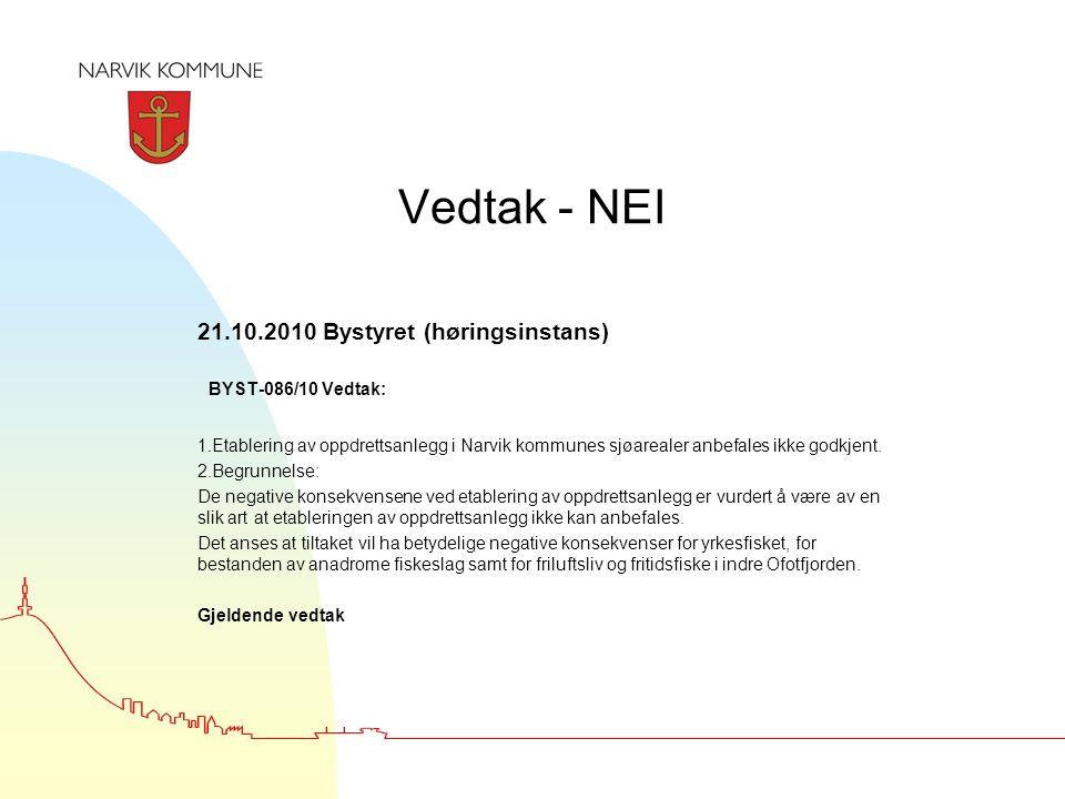 Vedtak - NEI 21.10.2010 Bystyret (høringsinstans) BYST-086/10 Vedtak: 1. Etablering av oppdrettsanlegg i Narvik kommunes sjøarealer anbefales ikke god