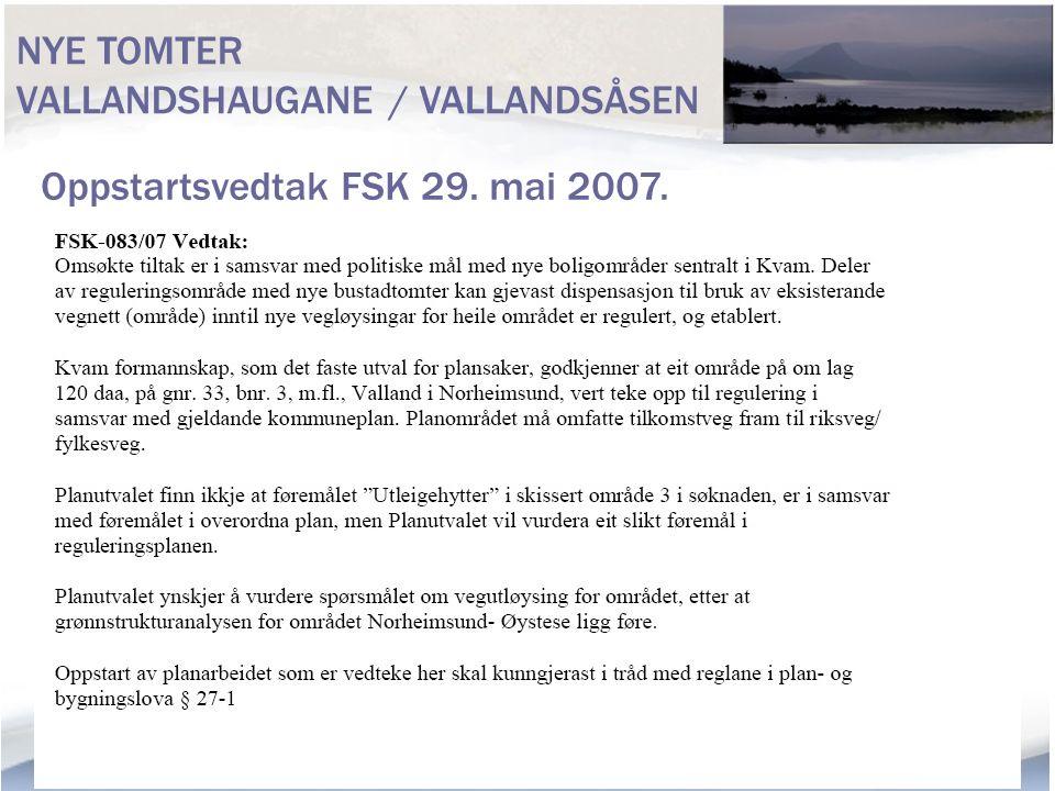 NYE TOMTER VALLANDSHAUGANE / VALLANDSÅSEN Oppstartsvedtak FSK 29. mai 2007. Avventa Grønt Struktur Analyse (juni/juli) Veg alternativ - ei viktig avkl