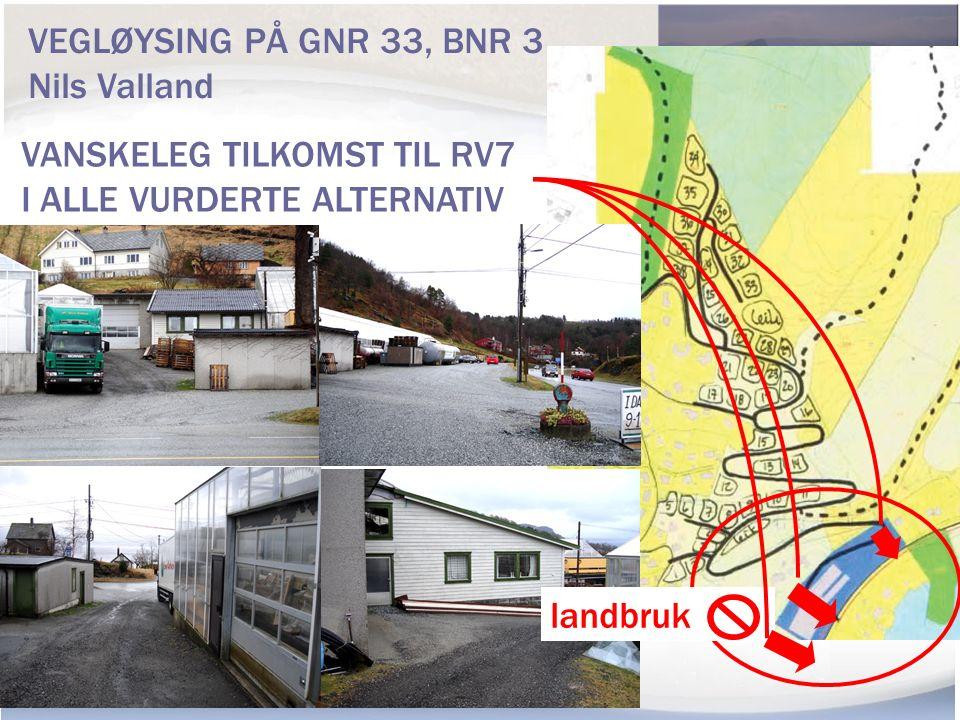 VANSKELEG TILKOMST TIL RV7 I ALLE VURDERTE ALTERNATIV VEGLØYSING PÅ GNR 33, BNR 3 Nils Valland landbruk
