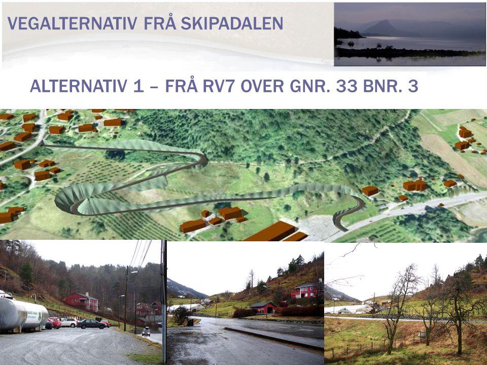 VEGALTERNATIV FRÅ SKIPADALEN ALTERNATIV 1 – FRÅ RV7 OVER GNR. 33 BNR. 3