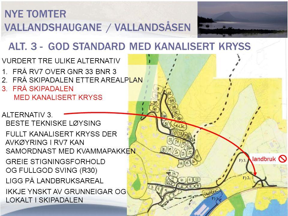 NYE TOMTER VALLANDSHAUGANE / VALLANDSÅSEN VURDERT TRE ULIKE ALTERNATIV 1.FRÅ RV7 OVER GNR 33 BNR 3 2.FRÅ SKIPADALEN ETTER AREALPLAN 3.FRÅ SKIPADALEN M