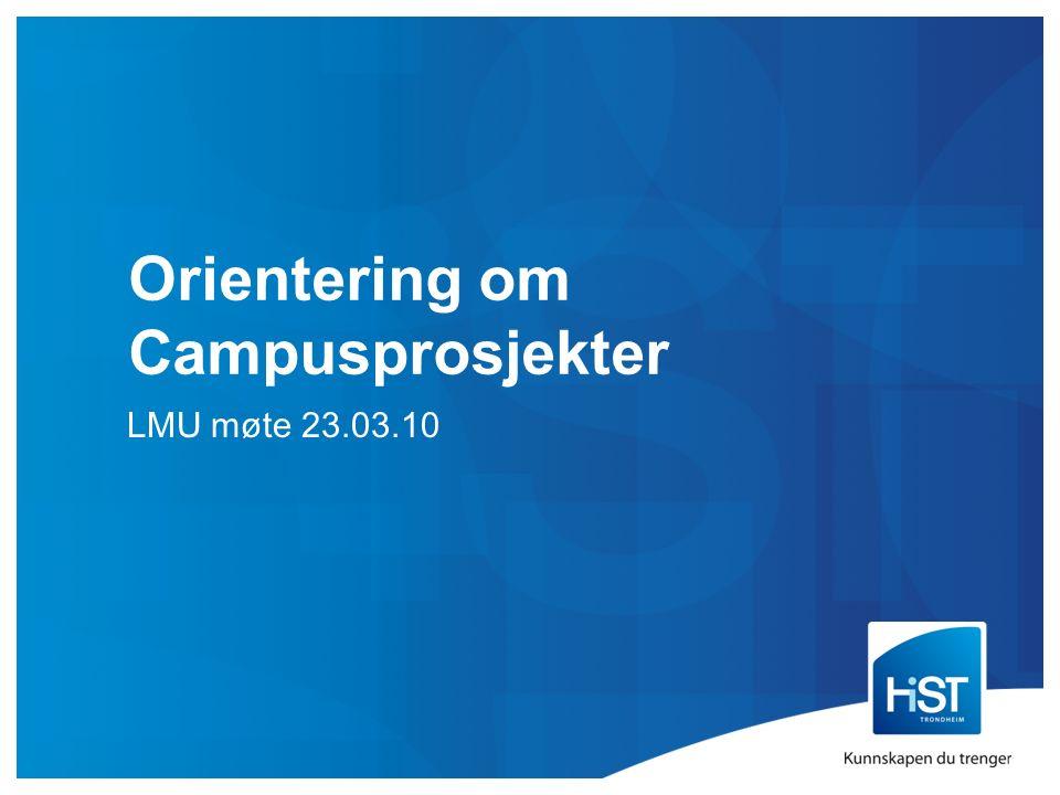 Orientering om Campusprosjekter LMU møte 23.03.10