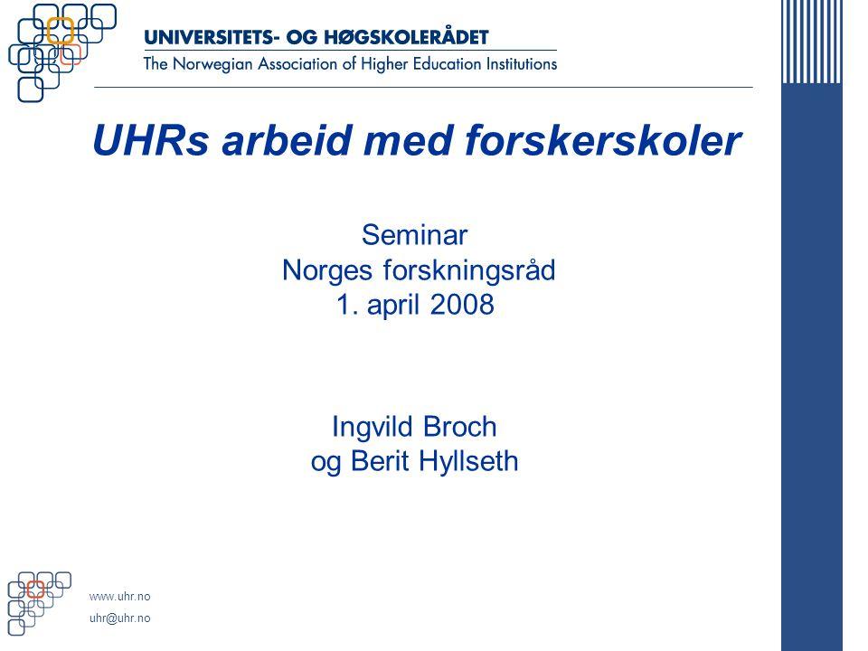 www.uhr.no uhr@uhr.no UHRs arbeid med forskerskoler Seminar Norges forskningsråd 1.