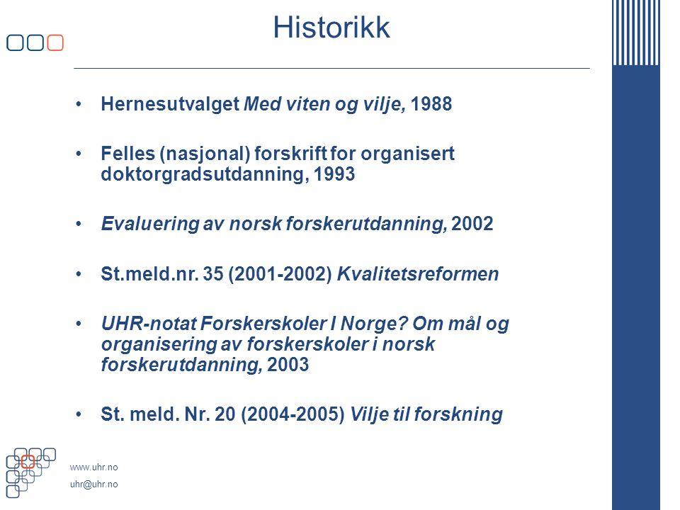 www.uhr.no uhr@uhr.no Historikk Hernesutvalget Med viten og vilje, 1988 Felles (nasjonal) forskrift for organisert doktorgradsutdanning, 1993 Evaluering av norsk forskerutdanning, 2002 St.meld.nr.