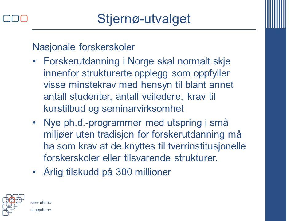www.uhr.no uhr@uhr.no Stjernø-utvalget Nasjonale forskerskoler Forskerutdanning i Norge skal normalt skje innenfor strukturerte opplegg som oppfyller visse minstekrav med hensyn til blant annet antall studenter, antall veiledere, krav til kurstilbud og seminarvirksomhet Nye ph.d.-programmer med utspring i små miljøer uten tradisjon for forskerutdanning må ha som krav at de knyttes til tverrinstitusjonelle forskerskoler eller tilsvarende strukturer.
