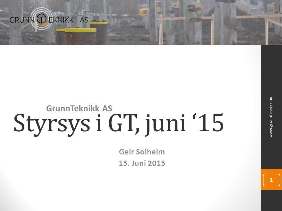 Styrsys i GT, juni '15 GrunnTeknikk AS www.grunnteknikk.no 1 Geir Solheim 15. Juni 2015