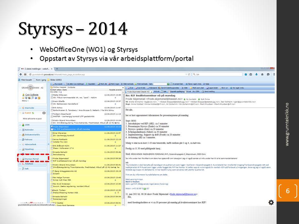 Styrsys – 2014 www.grunnteknikk.no 6 WebOfficeOne (WO1) og Styrsys WebOfficeOne (WO1) og Styrsys Oppstart av Styrsys via vår arbeidsplattform/portal Oppstart av Styrsys via vår arbeidsplattform/portal