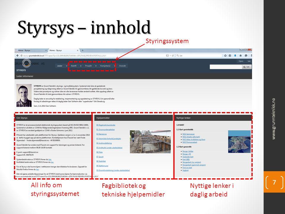 Styrsys – innhold www.grunnteknikk.no 7 All info om styringssystemet Fagbibliotek og tekniske hjelpemidler Nyttige lenker i daglig arbeid Styringssystem