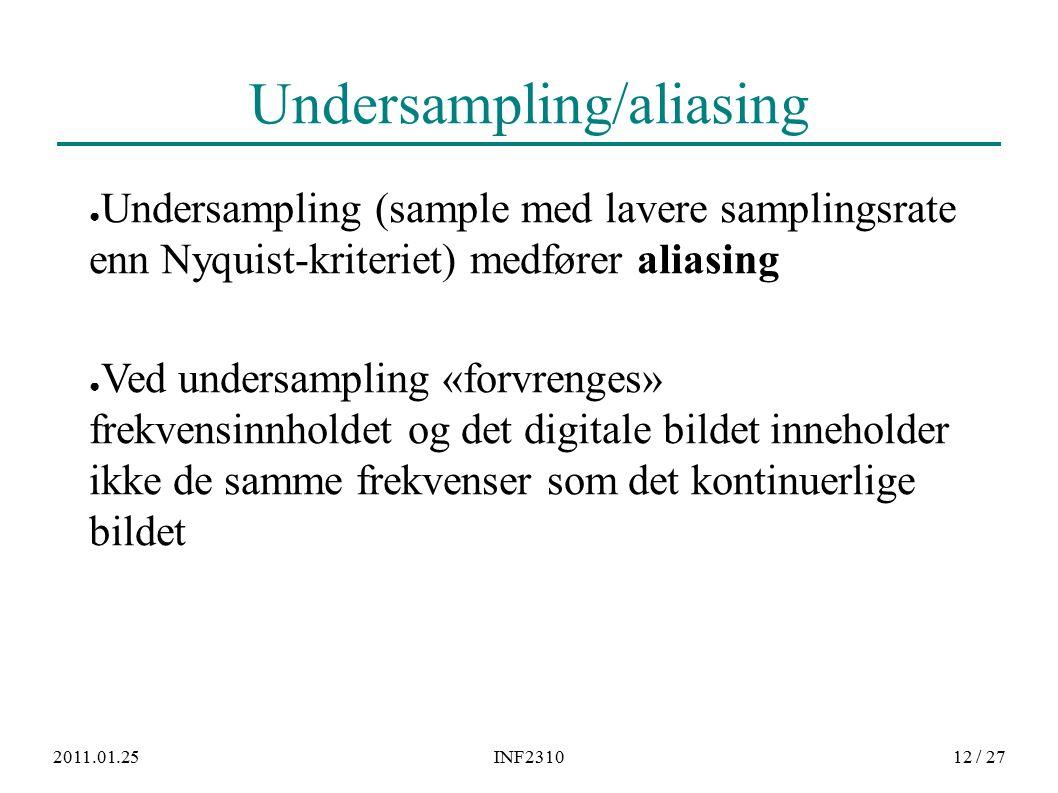 2011.01.25INF231012 / 27 Undersampling/aliasing ● Undersampling (sample med lavere samplingsrate enn Nyquist-kriteriet) medfører aliasing ● Ved undersampling «forvrenges» frekvensinnholdet og det digitale bildet inneholder ikke de samme frekvenser som det kontinuerlige bildet