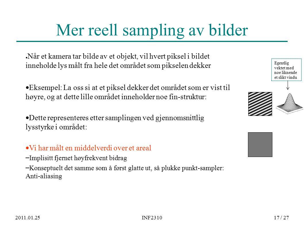 2011.01.25INF231017 / 27 Mer reell sampling av bilder ● Når et kamera tar bilde av et objekt, vil hvert piksel i bildet inneholde lys målt fra hele de