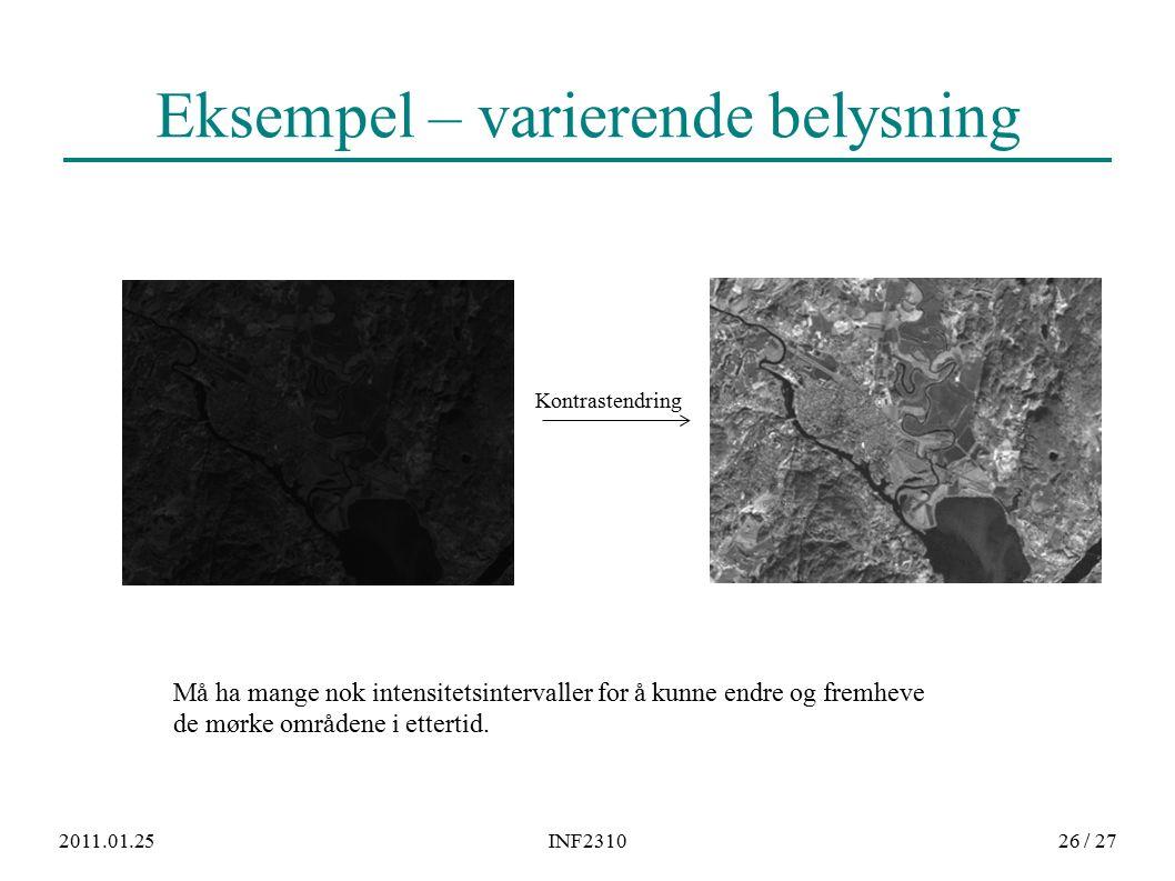 2011.01.25INF231026 / 27 Eksempel – varierende belysning Må ha mange nok intensitetsintervaller for å kunne endre og fremheve de mørke områdene i ettertid.