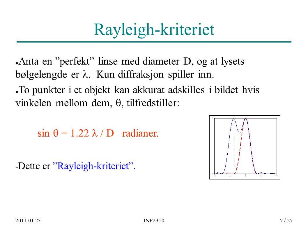 """2011.01.25INF23107 / 27 Rayleigh-kriteriet ● Anta en """"perfekt"""" linse med diameter D, og at lysets bølgelengde er. Kun diffraksjon spiller inn. ● To pu"""