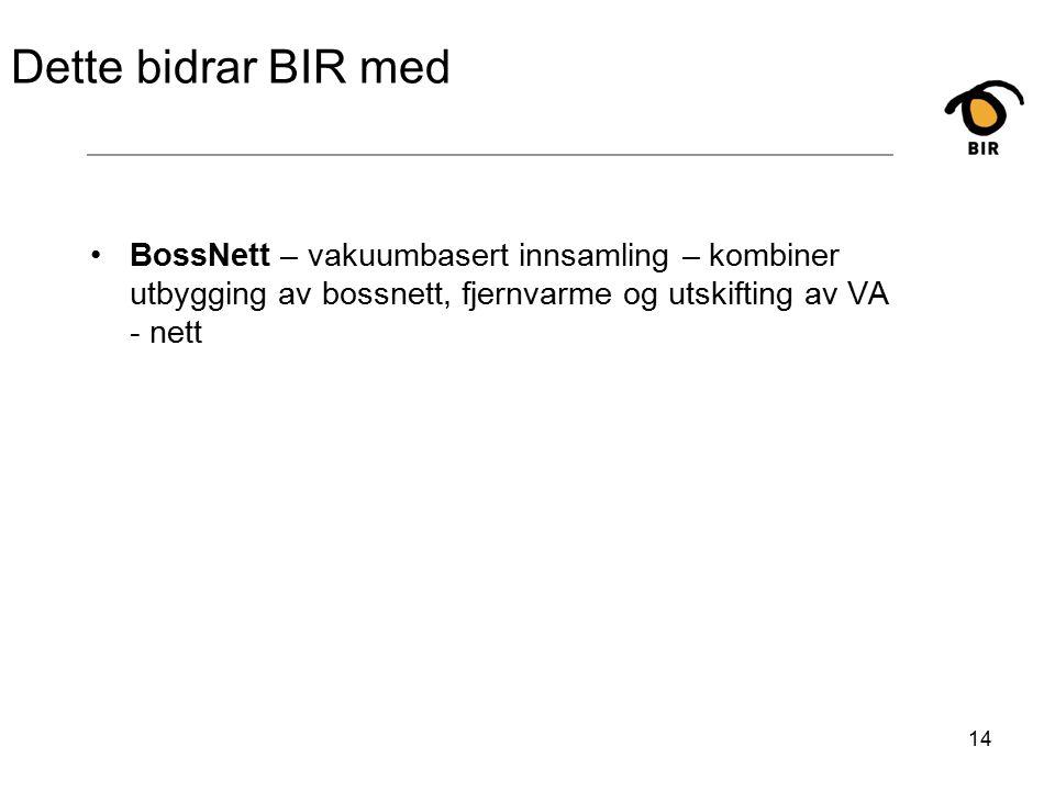 14 Dette bidrar BIR med BossNett – vakuumbasert innsamling – kombiner utbygging av bossnett, fjernvarme og utskifting av VA - nett