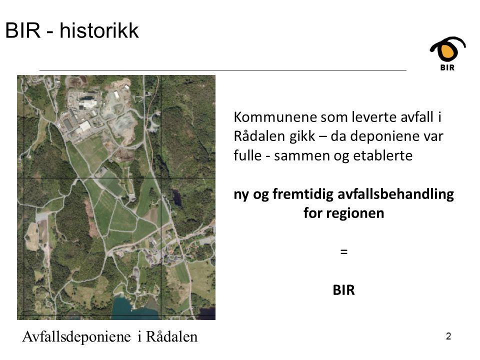 BIR - historikk 2 Kommunene som leverte avfall i Rådalen gikk – da deponiene var fulle - sammen og etablerte ny og fremtidig avfallsbehandling for regionen = BIR Avfallsdeponiene i Rådalen