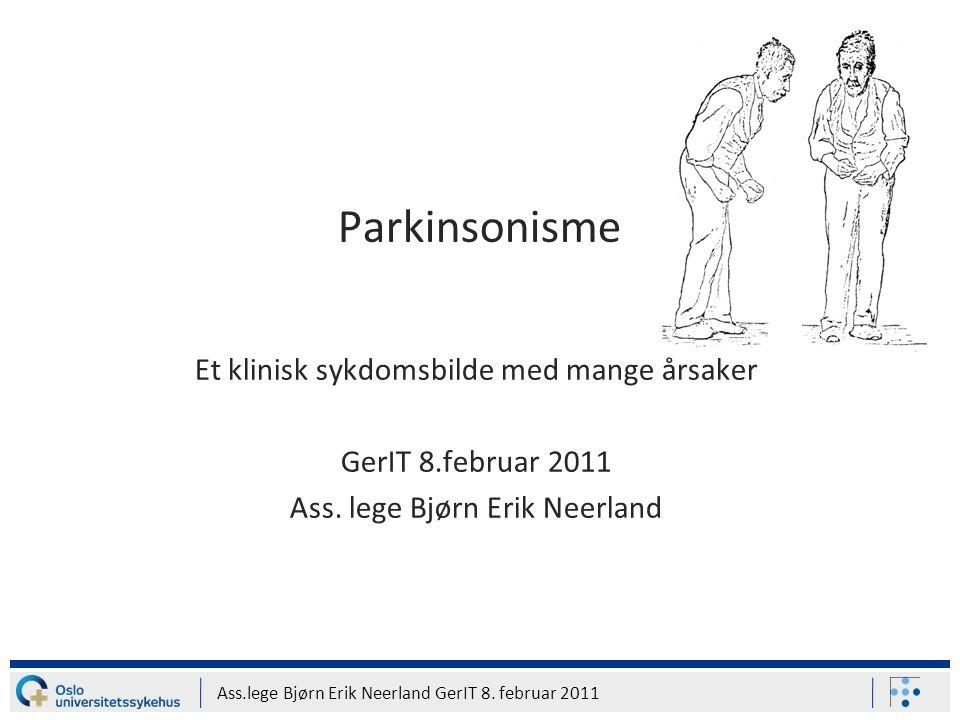 Ass.lege Bjørn Erik Neerland GerIT 8. februar 2011 Parkinsonisme Et klinisk sykdomsbilde med mange årsaker GerIT 8.februar 2011 Ass. lege Bjørn Erik N