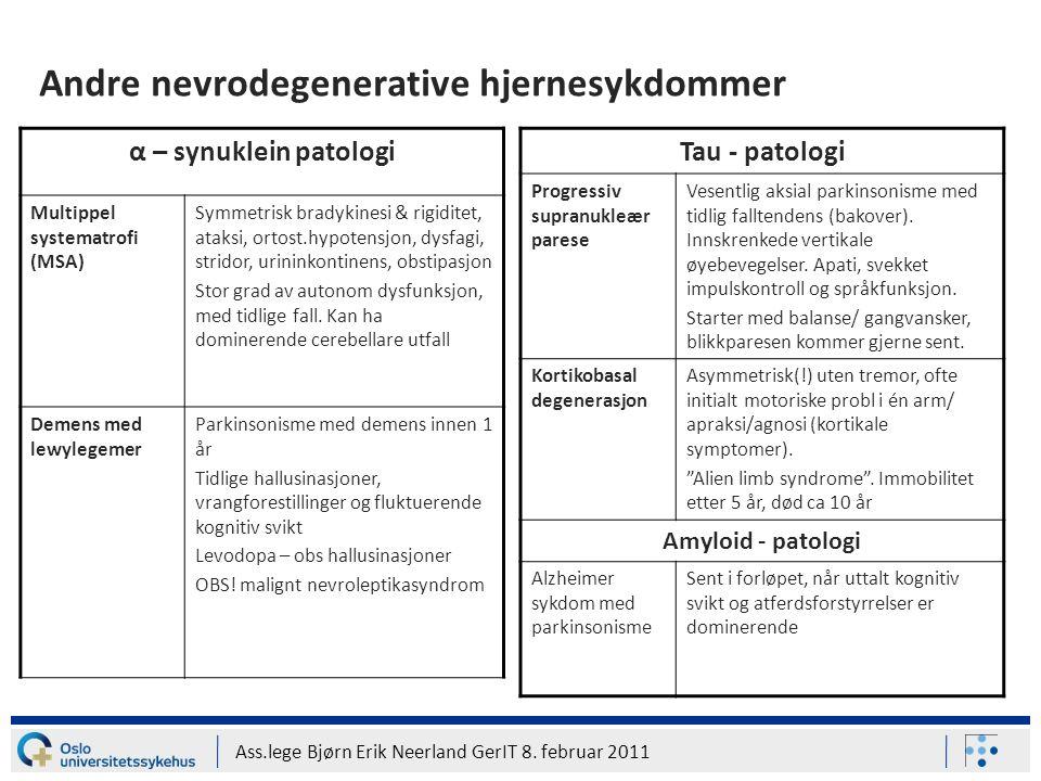 Ass.lege Bjørn Erik Neerland GerIT 8. februar 2011 Andre nevrodegenerative hjernesykdommer α – synuklein patologi Multippel systematrofi (MSA) Symmetr