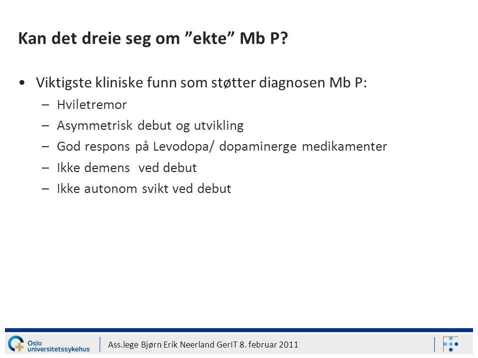 """Ass.lege Bjørn Erik Neerland GerIT 8. februar 2011 Kan det dreie seg om """"ekte"""" Mb P? Viktigste kliniske funn som støtter diagnosen Mb P: –Hviletremor"""
