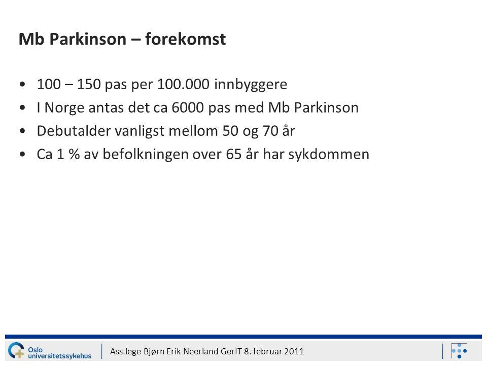 Ass.lege Bjørn Erik Neerland GerIT 8. februar 2011 Mb Parkinson – forekomst 100 – 150 pas per 100.000 innbyggere I Norge antas det ca 6000 pas med Mb