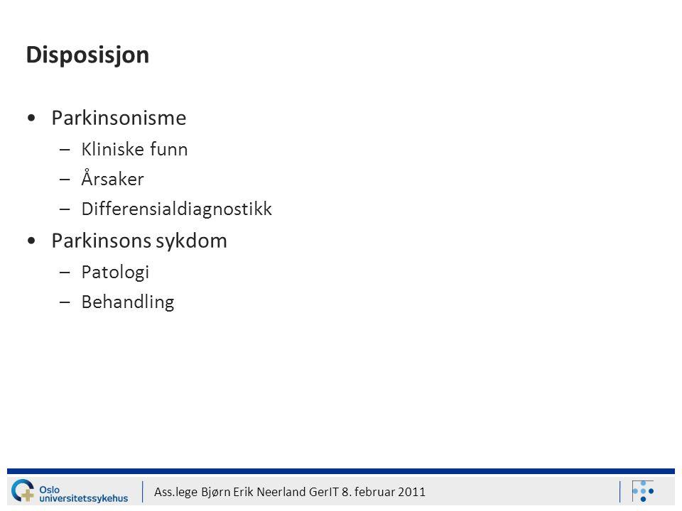 Ass.lege Bjørn Erik Neerland GerIT 8. februar 2011 Disposisjon Parkinsonisme –Kliniske funn –Årsaker –Differensialdiagnostikk Parkinsons sykdom –Patol