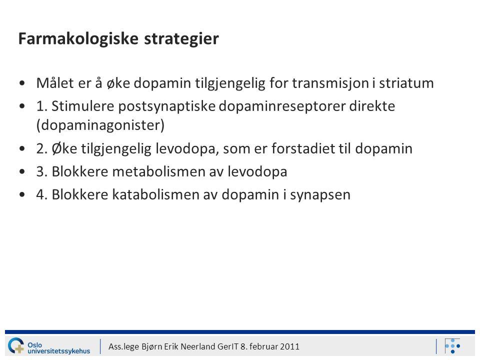 Ass.lege Bjørn Erik Neerland GerIT 8. februar 2011 Farmakologiske strategier Målet er å øke dopamin tilgjengelig for transmisjon i striatum 1. Stimule