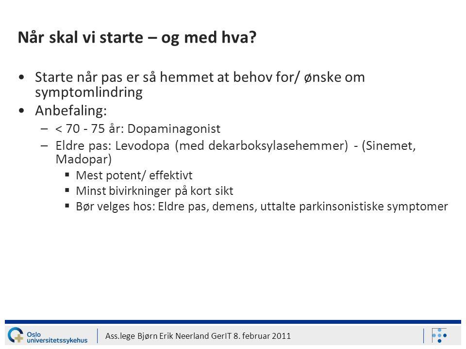 Ass.lege Bjørn Erik Neerland GerIT 8. februar 2011 Når skal vi starte – og med hva? Starte når pas er så hemmet at behov for/ ønske om symptomlindring