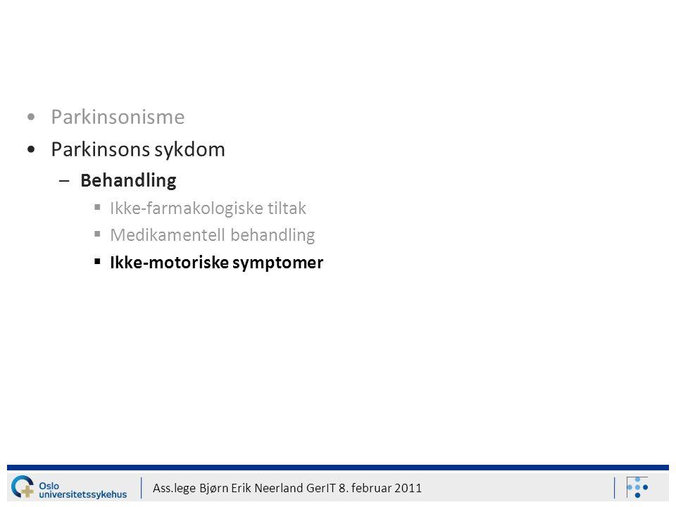 Ass.lege Bjørn Erik Neerland GerIT 8. februar 2011 Parkinsonisme Parkinsons sykdom –Behandling  Ikke-farmakologiske tiltak  Medikamentell behandling