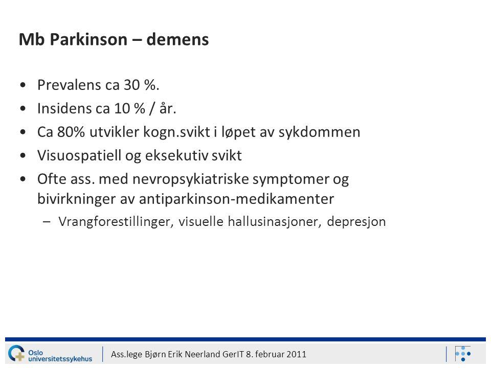 Ass.lege Bjørn Erik Neerland GerIT 8. februar 2011 Mb Parkinson – demens Prevalens ca 30 %. Insidens ca 10 % / år. Ca 80% utvikler kogn.svikt i løpet