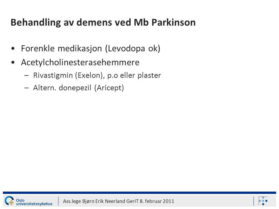 Ass.lege Bjørn Erik Neerland GerIT 8. februar 2011 Behandling av demens ved Mb Parkinson Forenkle medikasjon (Levodopa ok) Acetylcholinesterasehemmere