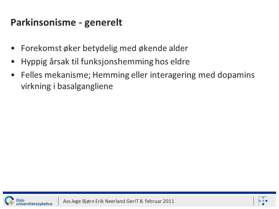 Ass.lege Bjørn Erik Neerland GerIT 8. februar 2011 Parkinsonisme - generelt Forekomst øker betydelig med økende alder Hyppig årsak til funksjonshemmin
