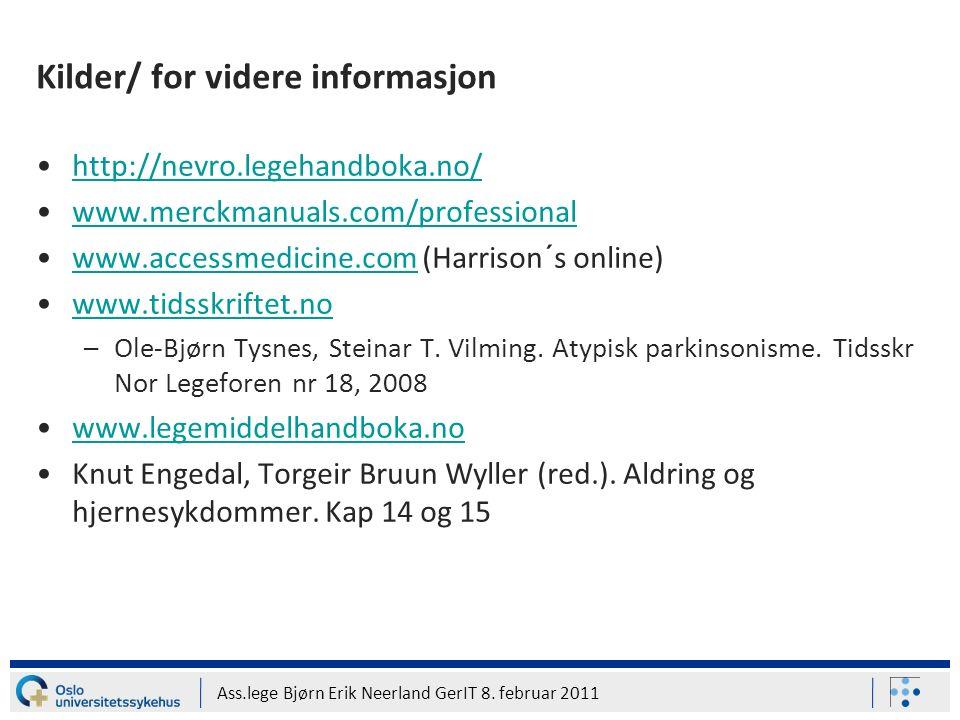 Ass.lege Bjørn Erik Neerland GerIT 8. februar 2011 Kilder/ for videre informasjon http://nevro.legehandboka.no/ www.merckmanuals.com/professional www.
