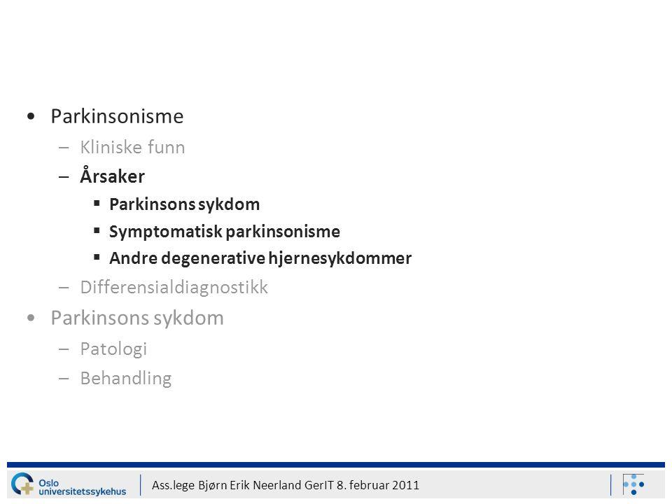 Ass.lege Bjørn Erik Neerland GerIT 8. februar 2011 Parkinsonisme –Kliniske funn –Årsaker  Parkinsons sykdom  Symptomatisk parkinsonisme  Andre dege